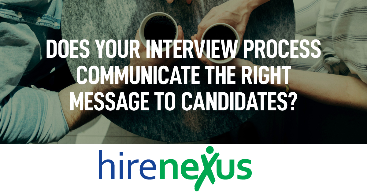 Does Your Interview Process Communicate the Right Message to Candidates?